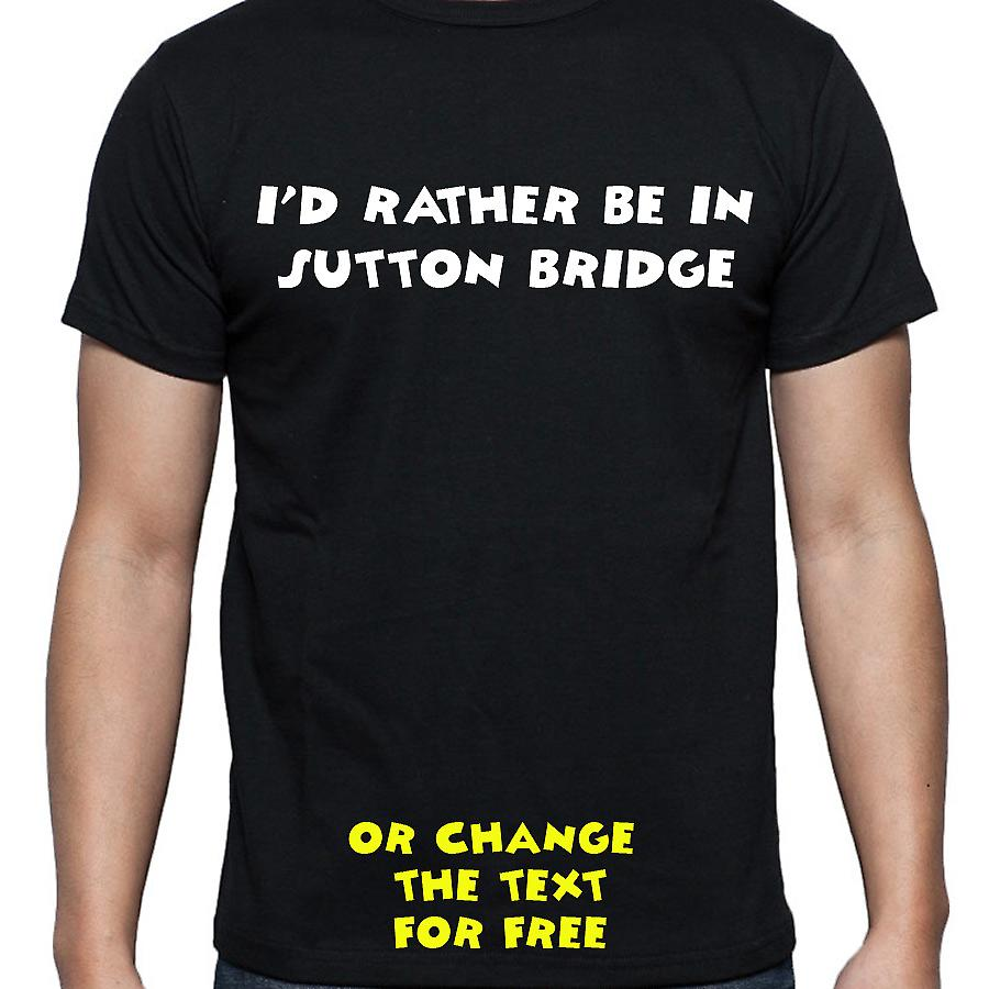 I'd Rather Be In Sutton bridge Black Hand Printed T shirt