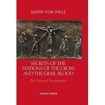 Secrets of the Stations of the Cross and the Grail Blood: The Mystery of Transformation [Illustrated]