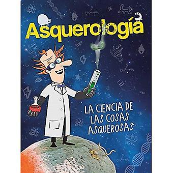 Asquerologia, La Ciencia de Las Cosas Asquerosas / Grossology