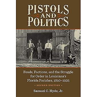 Pistols and Politics: Feuds, Factions, and the Struggle for Order in Louisiana's Florida Parishes, 1810-1935