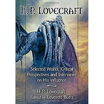 H.P. Lovecraft: Selected Works, Critical Perspectives� and Interviews on His Influence