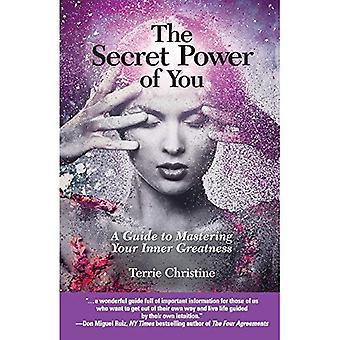 Die geheime Macht der Sie: ein Leitfaden zur Bewältigung Ihrer inneren Größe