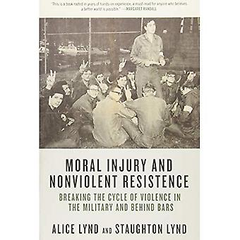 Moral Injury and Nonviolent� Resistance: Breaking the Cycle of Violence in the Military and Behind Bars