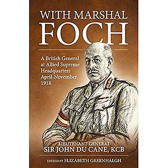 With Marshal Foch: A British General at Allied Supreme Headquarters April-November 1918