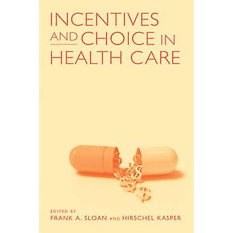 Incentivos y elección en la atención sanitaria por Frank A. Sloan - Hirschel Kas