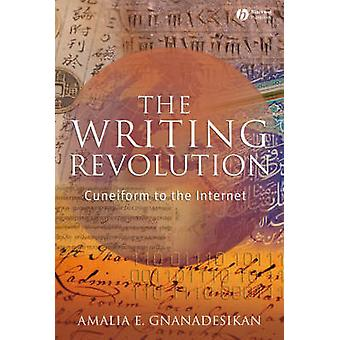 The Writing Revolution - Cuneiform to the Internet by Amalia E. Gnanad
