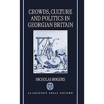 Crowds Culture and Politics in Georgian Britain by Rogers & Nicholas