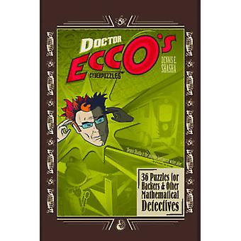 Doctor Eccos Cyberpuzzles 36 Puzzles for Hackers and Other Mathematical Detectives by Shasha & Dennis Elliott