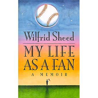 My Life as a Fan by Sheed & Wilfrid