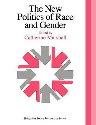 The New Politics of Race and Gender The 1992 Yearbook of the Politics of Education Association by Marshall & C.