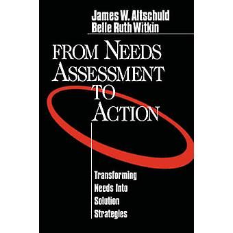 From Needs Assessment to Action Transforming Needs Into Solution Strategies by Altschuld & James W.