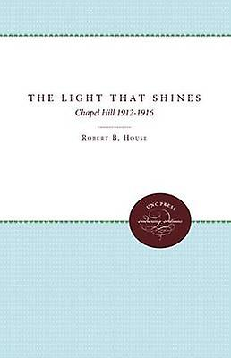The lumière That Shines Chapel Hill 19121916 by House & Robert B.