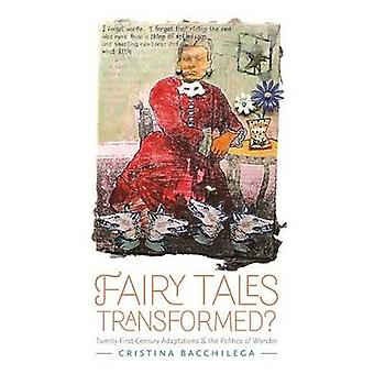 Fairy Tales Transformed TwentyFirstCentury Adaptations and the Politics of Wonder by Bacchilega & Cristina