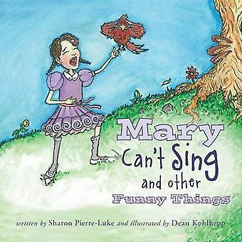Mary Cant Sing and Other Funny Things by PierreLuke & Sharon