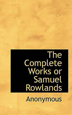 The Complete Works or Samuel Rowlands by Anonymous & .