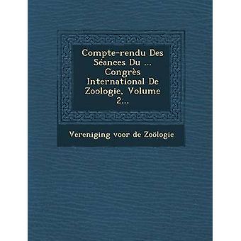 CompteRendu Des Seances Du ... Congres International de Zoologie Volume 2... by Vereniging Voor De Zoologie
