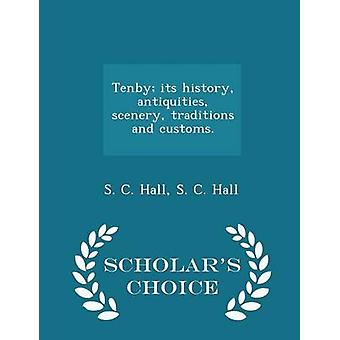 Tenby its history antiquities scenery traditions and customs.  Scholars Choice Edition by Hall & S. C.