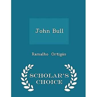 John Bull  Scholars Choice Edition by Ortigo & Ramalho