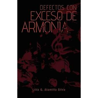 Defectos Con Exceso de Armonia von Alamilla Silva & Lilia G.