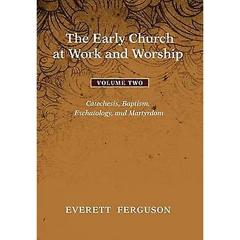 The Early Church at Work and Worship  Volume 2 by Ferguson & Everett
