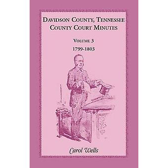 Davidson County Tennessee County Court Minutes Volume 3 17991803 by Wells & Carol