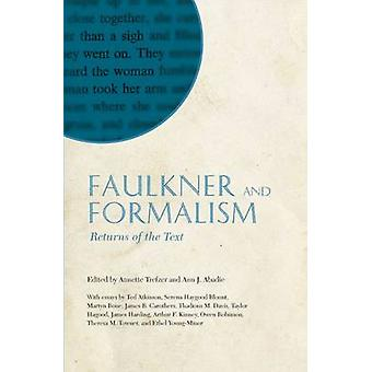 Faulkner and Formalism Returns of the Text Faulkner and Yoknapatawpha 2008 by Trefzer & Annette
