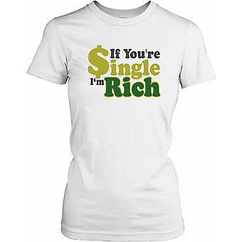 If You're Single I'm Rich - Funny Quote Ladies T Shirt