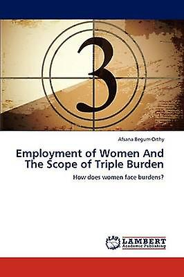 Employment of femmes and the Scope of Triple Burden by Orthy Afsana Begum