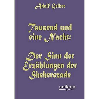 Tausend und eine Nacht Der Sinn der Erzhlungen der Sheherezade par Gelber & Adolf