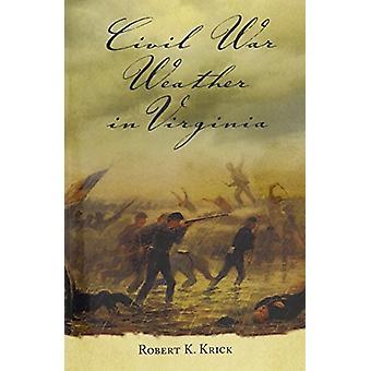 Bürgerkrieg-Wetter in Virginia durch Robert K. Krick - 9780817358778 Buch