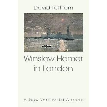 Winslow Homer in London - New York Artist Abroad 1881-1882 by David Ta