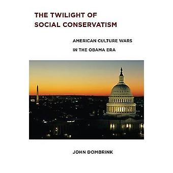 The Twilight of Social Conservatism - American Culture Wars in the Oba