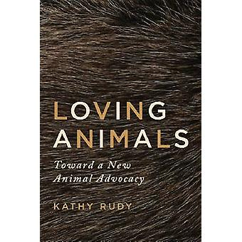Loving Animals - Toward a New Animal Advocacy by Kathy Rudy - 97808166
