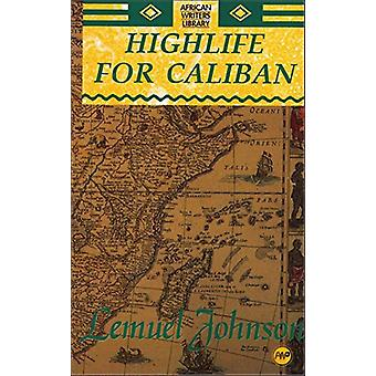 The Highlife for Caliban - The Sierra Leone Trilogy by Lemuel A. Johns