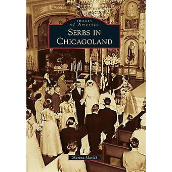 Serbs in Chicagoland by Marina Marich - 9781467112307 Book