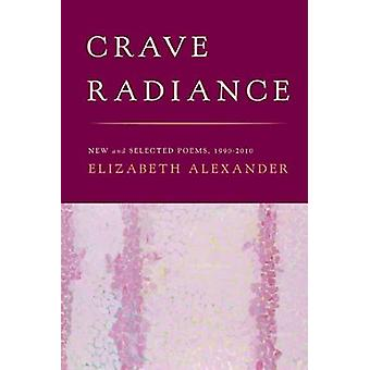 Crave Radiance - New and Selected Poems 1990-2010 by Elizabeth Alexand