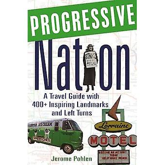 Progressive Nation - A Travel Guide with 400+ Left Turns and Inspiring