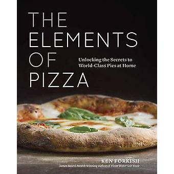 Elements of Pizza - Unlocking the Secrets to World-Class Pies at Home