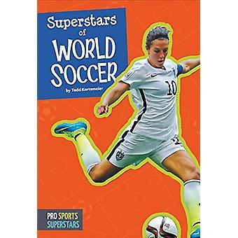 Superstars of World Soccer by Todd Kortemeier - 9781681521077 Book