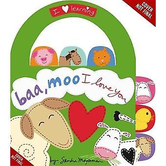 Baa - Moo - I Love You! - A Book of Animal Sounds by Sandra Magsamen -
