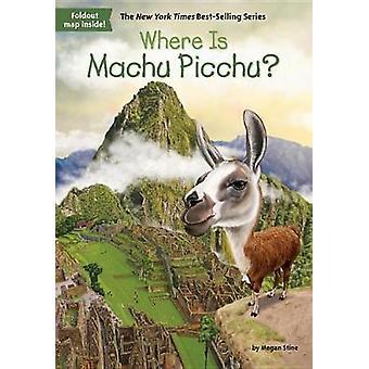Where Is Machu Picchu? by Megan Stine - 9780515159615 Book