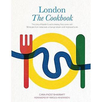 London - The Cookbook - The Story of London's World-Beating Food Scene