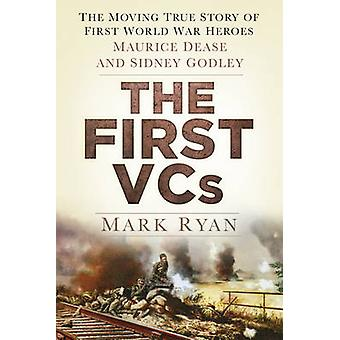The First VCs - The Moving True Story of First World War Heroes Mauric
