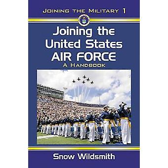 Joining the United States Air Force - A Handbook by Snow Wildsmith - 9