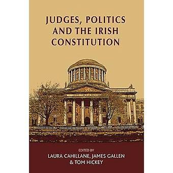 Judges - Politics and the Irish Constitution by Laura Cahillane - Dr.