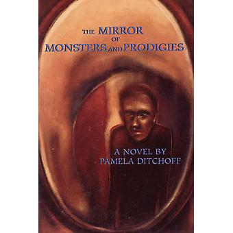 The Mirror of Monsters and Prodigies by Pamela Ditchoff - 97815668903