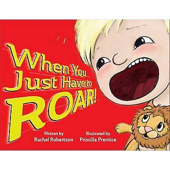 When You Just Have to Roar! by Rachel Robertson - Priscilla Prentice