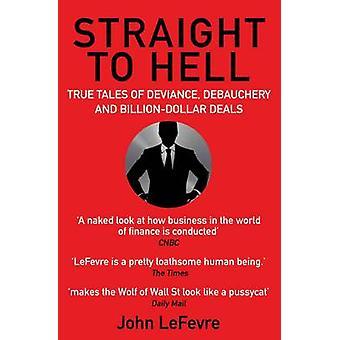 Raka vägen till helvetet - sanna berättelser om Deviance - utsvävningar och miljarder-Dol
