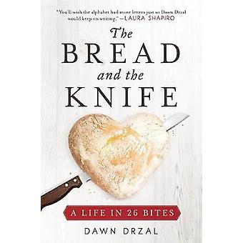 The Bread and the Knife - A Life in 26 Bites by The Bread and the Knif