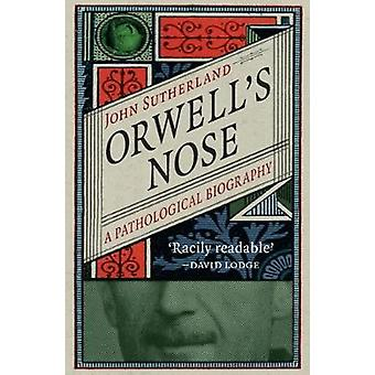 Orwell's Nose - A Pathological Biography by John Sutherland - 97817802